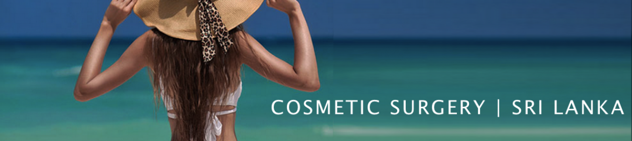 Cosmetic Surgery Sri Lanka. Safe, Affordable. Experienced, Qualified & Licensed Plastic Surgeons.