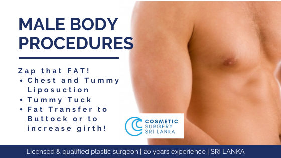 MEN cosmetic surgery BODY Sculpting Male breast reduction Tummy Tuck Liposuction Chest and tummy Tuck tuck BOTOX fillers for penis girth Brazilian Butt lift Cosmetic surgery sri Lanka Dr Dulip Dr Thushan